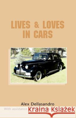 Lives & Loves in Cars Alex Dellasandro 9781413466454