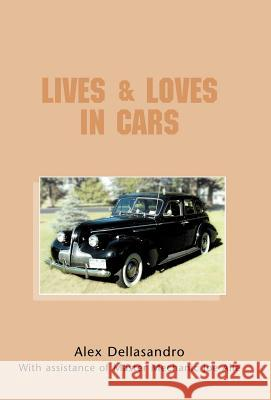 Lives & Loves in Cars Alex Dellasandro 9781413466461