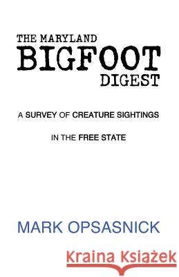 The Maryland Bigfoot Digest Mark Opsasnick 9781413467765