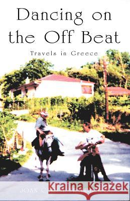 Dancing on the Off Beat: Travels in Greece Joan Carol Friedberg 9781413484182