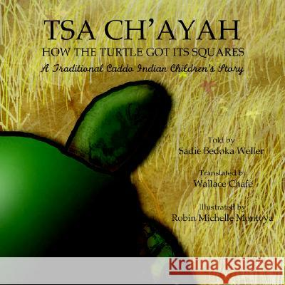 Tsa Ch'ayah/How the Turtle Got Its Squares: A Traditional Caddo Indian Children's Story Sadie Bedoka Weller Robin Michelle Montoya Wallace Chafe 9781413488364