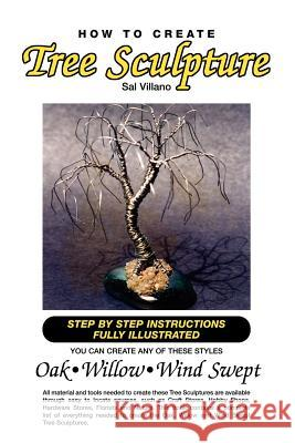 How to Create Tree Sculpture: Tep by Step Instructions Fully Illustrated Sal Villano 9781413489354