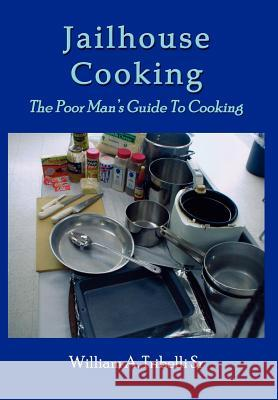 Jailhouse Cooking : The Poor Mans Guide To Cooking William A. Tribell 9781414008325
