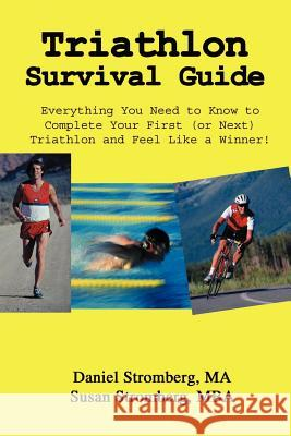 Triathlon Survival Guide: Everything You Need to Know to Complete Your First (or Next) Triathlon and Feel Like a Winner! Daniel Stromberg Susan Stromberg 9781414018058