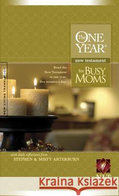 One Year New Testament for Busy Moms-NLT Stephen Arterburn Misty Arterburn 9781414306216