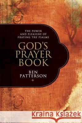 God's Prayer Book: The Power and Pleasure of Praying the Psalms Ben Patterson 9781414316659