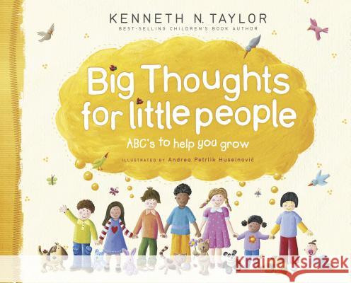 Big Thoughts for Little People: Abc's to Help You Grow Kenneth N. Taylor 9781414333106