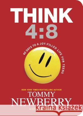 Think 4:8: 40 Days to a Joy-Filled Life for Teens Tommy Newberry 9781414387161