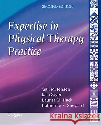 Expertise in Physical Therapy Practice Gail M. Jensen Katherine F. Shepard Jan Gwyer 9781416002147
