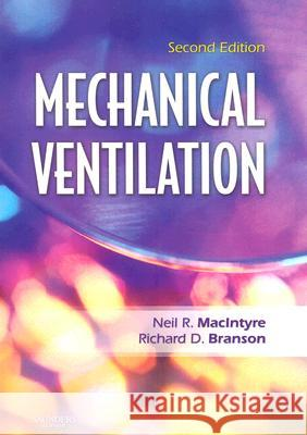 Mechanical Ventilation Neil R. Macintyre Richard D. Branson 9781416031413