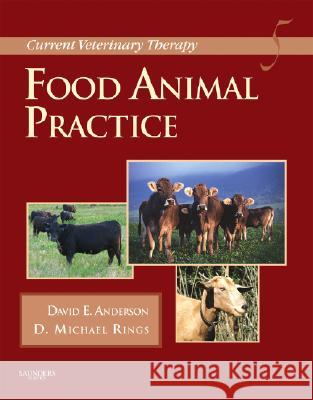 Current Veterinary Therapy: Food Animal Practice David E. Anderson Michael Rings 9781416035916