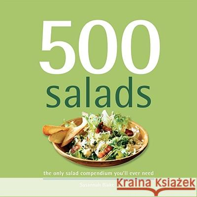 500 Salads: The Only Salad Compendium You'll Ever Need Susannah Blake 9781416205586