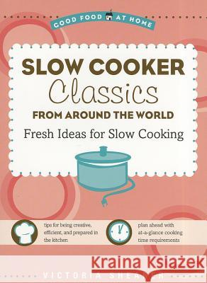 Slow Cooker Classics from Around the World: Fresh Ideas for Slow Cooking Victoria Shearer 9781416206378
