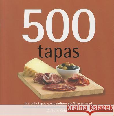 500 Tapas: The Only Tapas Compendium You'll Ever Need Christine Watson 9781416206538