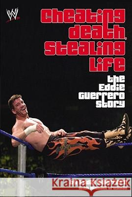Cheating Death, Stealing Life: The Eddie Guerrero Story Eddie Guerrero Michael Krugman 9781416505532