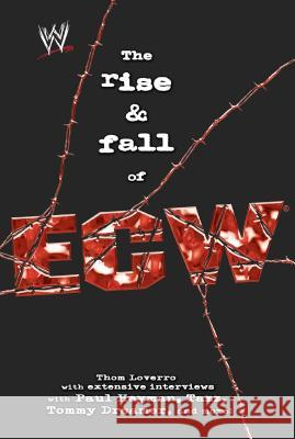 The Rise & Fall of Ecw: Extreme Championship Wrestling Thom Loverro Paul Heyman Tazz Dreamer 9781416513124