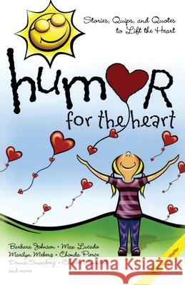 Humor for the Heart : Stories, Quips, and Quotes to Lift the Heart Barbara Johnson Max Lucado Marilyn Meberg 9781416533436