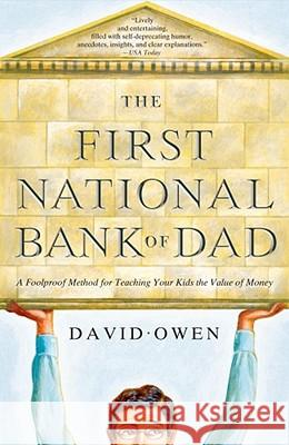 The First National Bank of Dad: A Foolproof Method for Teaching Your Kids the Value of Money David Owen 9781416534259
