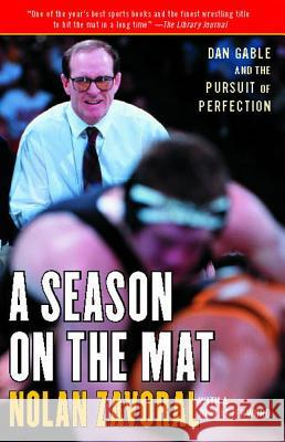 A Season on the Mat: Dan Gable and the Pursuit of Perfection Nolan Zavoral 9781416535539