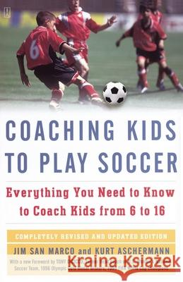 Coaching Kids to Play Soccer: Everything You Need to Know to Coach Kids from 6 to 16 Jim Sa Kurt Aschermann Mario Partenope 9781416546726