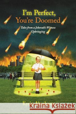 I'm Perfect, You're Doomed I'm Perfect, You're Doomed: Tales from a Jehovah's Witness Upbringing Tales from a Jehovah's Witness Upbringing Kyria Abrahams 9781416556862