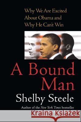 A Bound Man: Why We Are Excited about Obama and Why He Can't Win Serena B. Miller Shelby Steele 9781416560678 Free Press