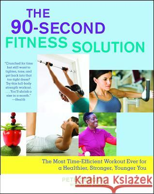 The 90-Second Fitness Solution: The Most Time-Efficient Workout Ever for a Healthier, Stronger, Younger You Pete Cerqua Alisa Bowman 9781416566519