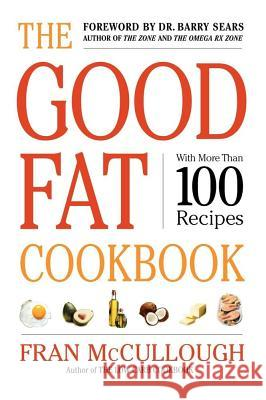The Good Fat Cookbook Fran McCullough Frances Monson McCullough Barry Sears 9781416569503