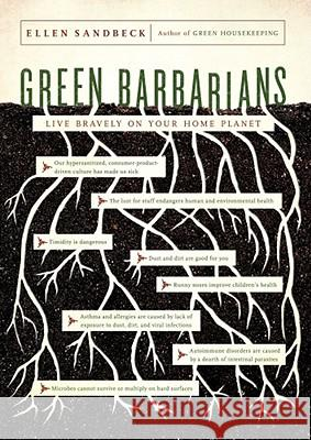 Green Barbarians: How to Live Bravely on Your Home Planet Ellen Sandbeck 9781416571827
