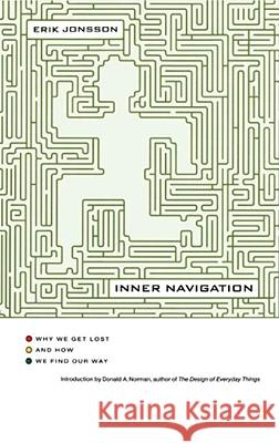 Inner Navigation: Why We Get Lost and How We Find Our Way Erik Jonsson Donald A. Norman Donald A. Norman 9781416575146
