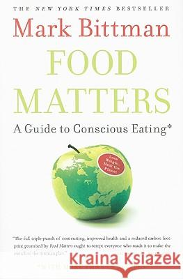 Food Matters: A Guide to Conscious Eating with More Than 75 Recipes Mark Bittman 9781416575658 Simon & Schuster