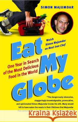 Eat My Globe: One Year in Search of the Most Delicious Food in the World Simon Majumdar 9781416576037
