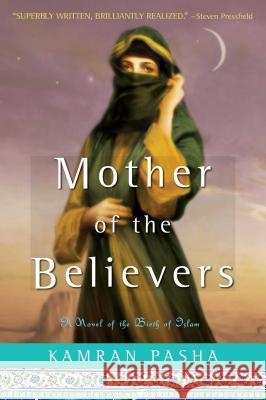 Mother of the Believers: A Novel of the Birth of Islam Kamran Pasha 9781416579915