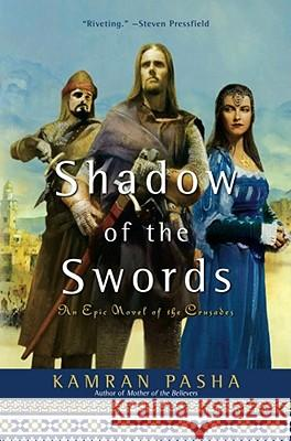 Shadow of the Swords: An Epic Novel of the Crusades Kamran Pasha 9781416579953