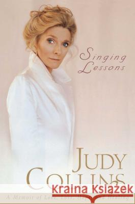 Singing Lessons: A Memoir of Love, Loss, Hope and Healing Judy Collins 9781416587736 Pocket Books