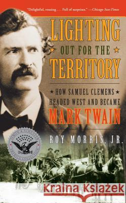 Lighting Out for the Territory: How Samuel Clemens Headed West and Became Mark Twain Roy, Jr. Morris 9781416598671 Simon & Schuster