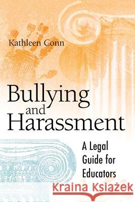 Bullying and Harassment: A Legal Guide for Educators Kathleen Conn 9781416600145