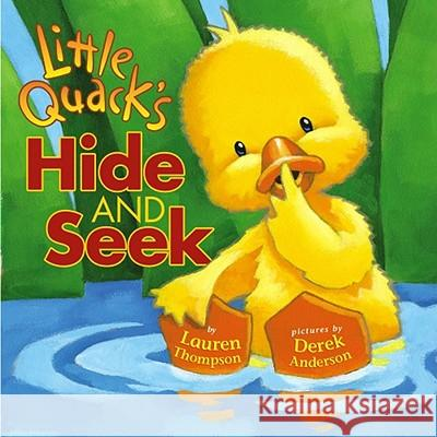 Little Quack's Hide and Seek Lauren Thompson Derek Anderson 9781416903253