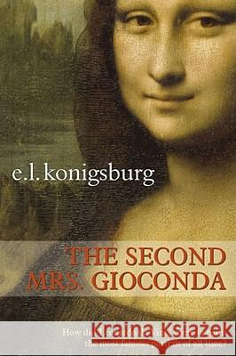 The Second Mrs. Gioconda E. L. Konigsburg 9781416903420