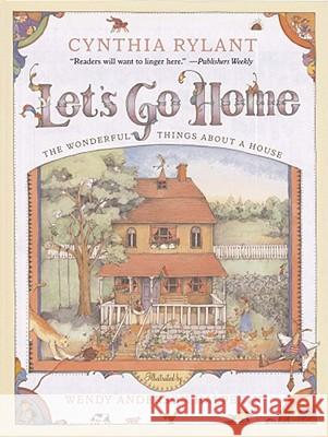 Let's Go Home: The Wonderful Things about a House Cynthia Rylant Wendy Anderson Halperin 9781416908395