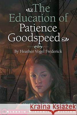 The Education of Patience Goodspeed Heather Vogel Frederick 9781416913948