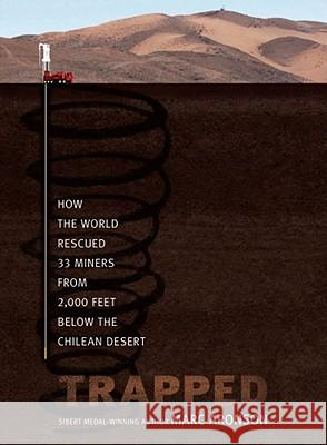 Trapped: How the World Rescued 33 Miners from 2,000 Feet Below the Chilean Desert Marc Aronson 9781416913979