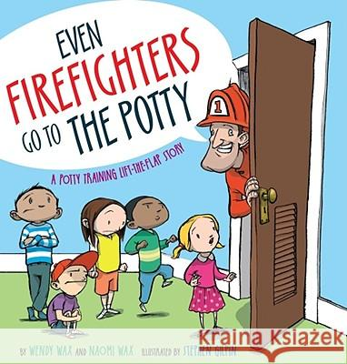 Even Firefighters Go to the Potty: A Potty Training Lift-The-Flap Story Wendy Wax Naomi Wax Clay Sisk 9781416927204
