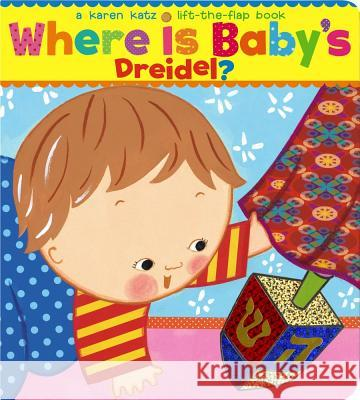 Where Is Baby's Dreidel?: A Lift-The-Flap Book Karen Katz Karen Katz 9781416936237