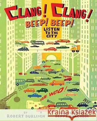 Clang! Clang! Beep! Beep!: Listen to the City Robert Burleigh Beppe Giacobbe 9781416940524