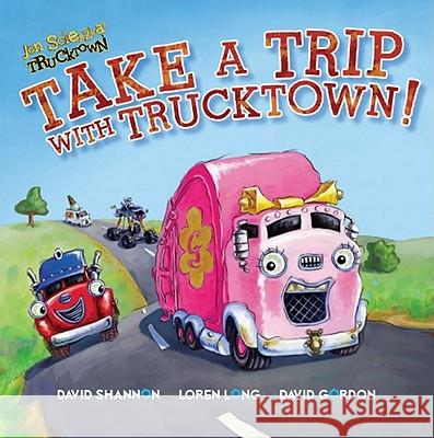 Take a Trip with Trucktown! Lee Howard David Shannon Loren Long 9781416941811