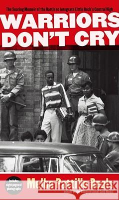 Warriors Don't Cry: The Searing Memoir of the Battle to Integrate Little Rock's Central High Melba Patillo Beals 9781416948827