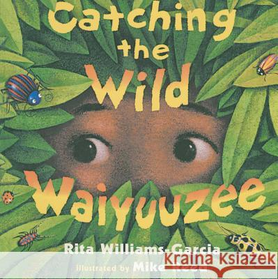 Catching the Wild Waiyuuzee Rita Williams-Garcia Mike Reed 9781416961413 Aladdin Paperbacks