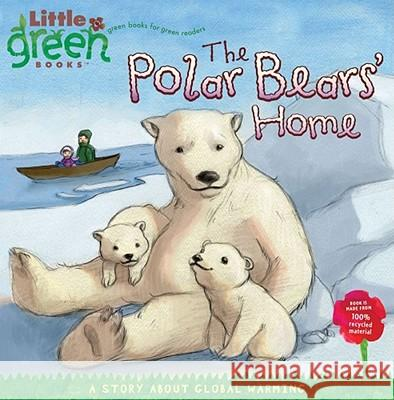 The Polar Bears' Home: A Story about Global Warming Lara Rice Bergen (Children's) Tk 9781416967873