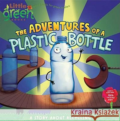 The Adventures of a Plastic Bottle: A Story about Recycling Alison Inches (Children's) Tk 9781416967880